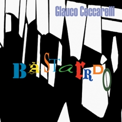 Glauco Ceccarelli - Bastardo (digital single)